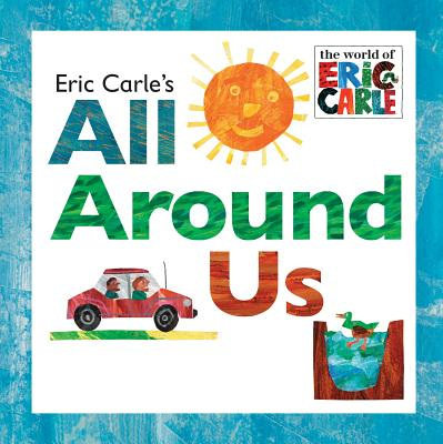 Eric Carle's All Around Us By Carle, Eric/ Carle, Eric (ILT)