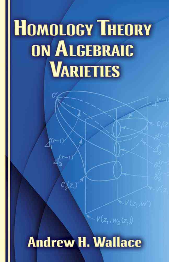 Homology Theory on Algebraic Varieties By Wallace, Andrew H.