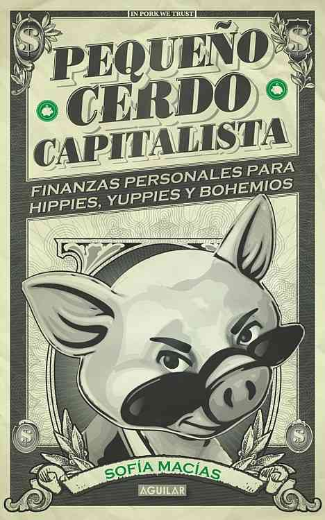 Pequeno cerdo capitalista / Small Capitalist Pig By Macias, Sofia